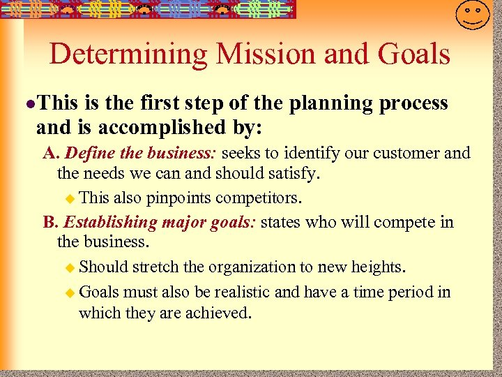 7 -15 Determining Mission and Goals l. This is the first step of the