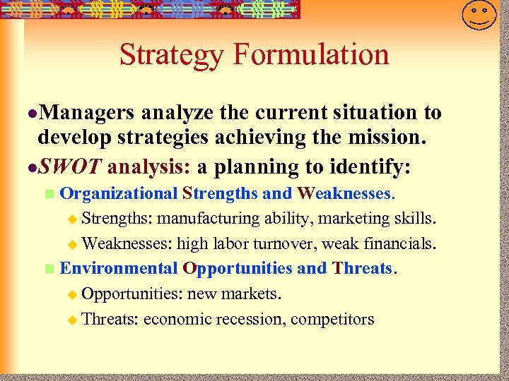 7 -17 Strategy Formulation l. Managers analyze the current situation to develop strategies achieving