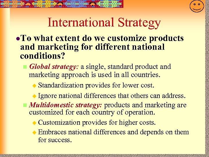 7 -22 International Strategy l. To what extent do we customize products and marketing