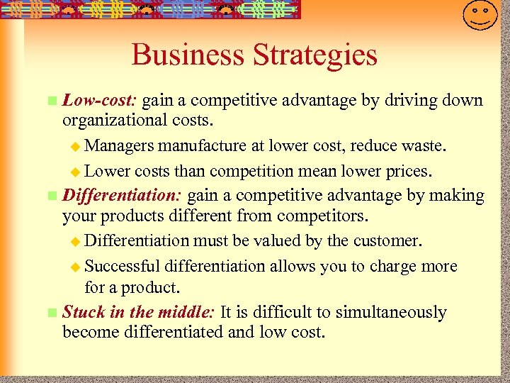 7 -26 Business Strategies Low-cost: gain a competitive advantage by driving down organizational costs.