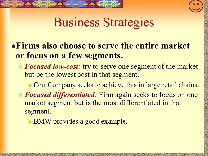 7 -27 Business Strategies l. Firms also choose to serve the entire market or