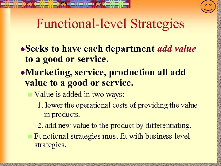 7 -28 Functional-level Strategies l. Seeks to have each department add value to a