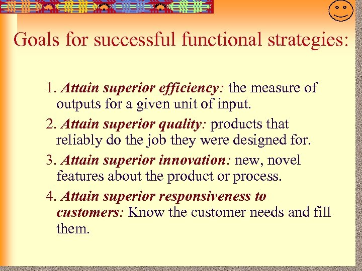 7 -29 Goals for successful functional strategies: 1. Attain superior efficiency: the measure of