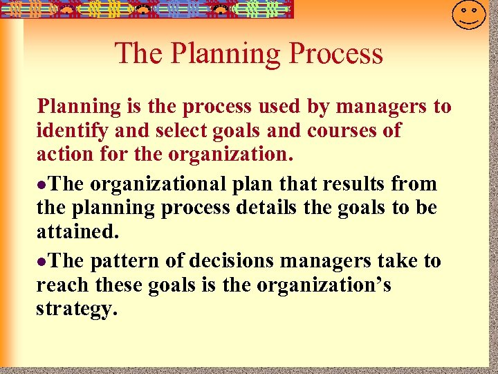 7 -3 The Planning Process Planning is the process used by managers to identify