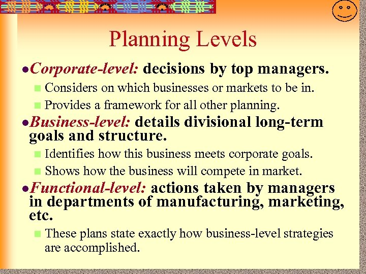 7 -8 Planning Levels l. Corporate-level: decisions by top managers. Considers on which businesses