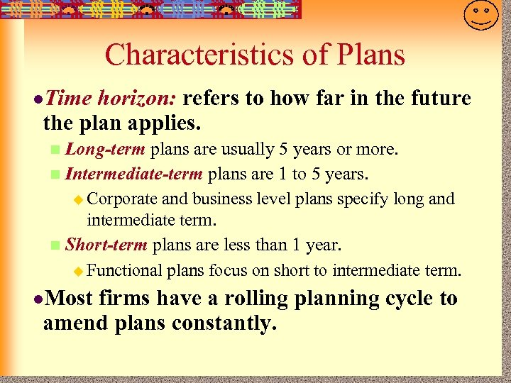 7 -9 Characteristics of Plans l. Time horizon: refers to how far in the