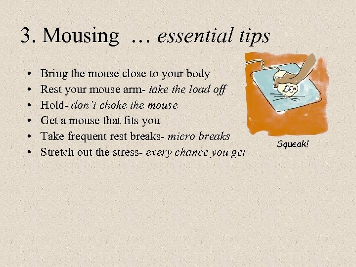 3. Mousing … essential tips • • • Bring the mouse close to your