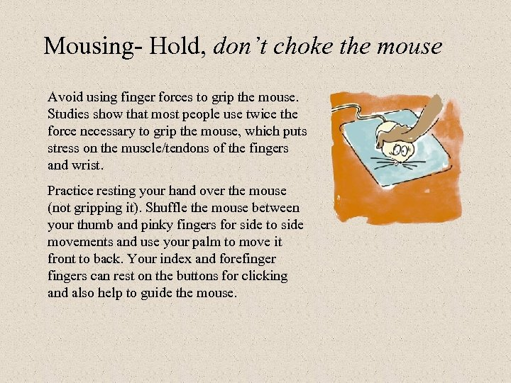 Mousing- Hold, don't choke the mouse Avoid using finger forces to grip the mouse.