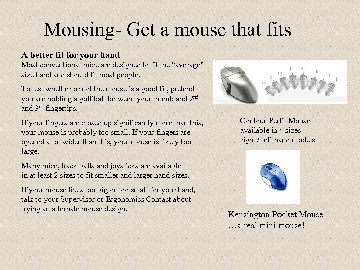 Mousing- Get a mouse that fits A better fit for your hand Most conventional