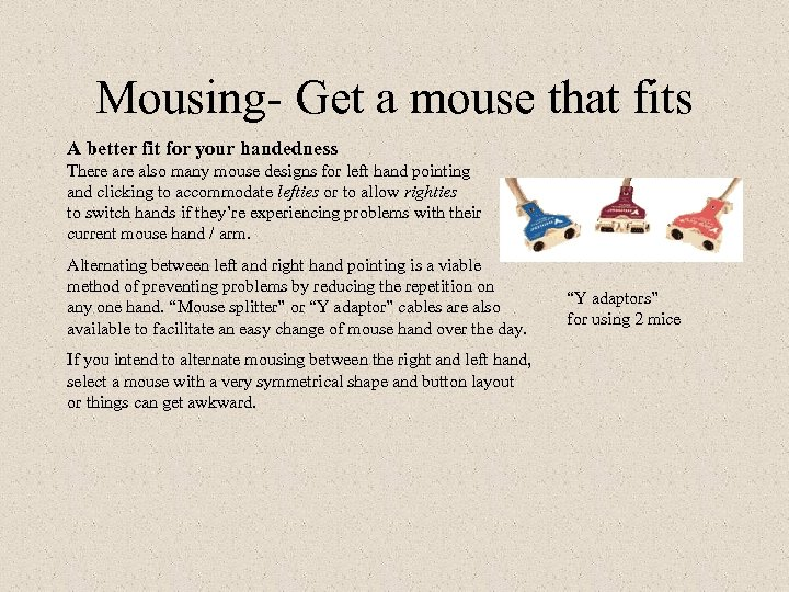 Mousing- Get a mouse that fits A better fit for your handedness There also
