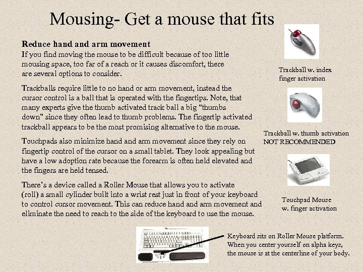Mousing- Get a mouse that fits Reduce hand arm movement If you find moving