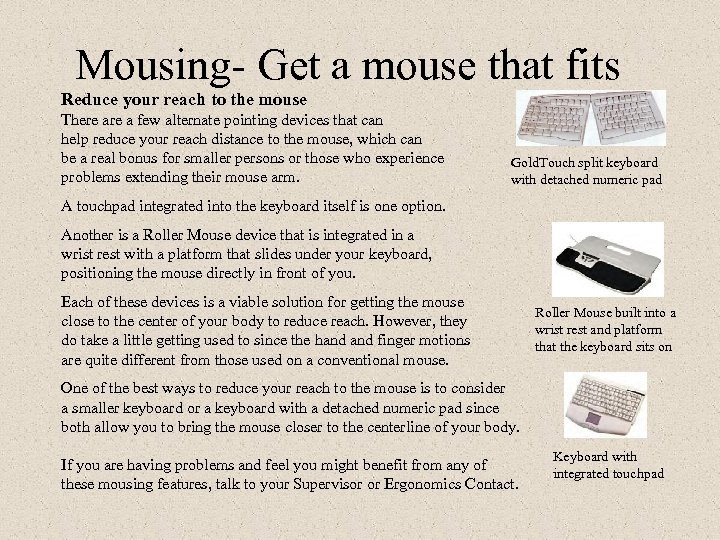 Mousing- Get a mouse that fits Reduce your reach to the mouse There a