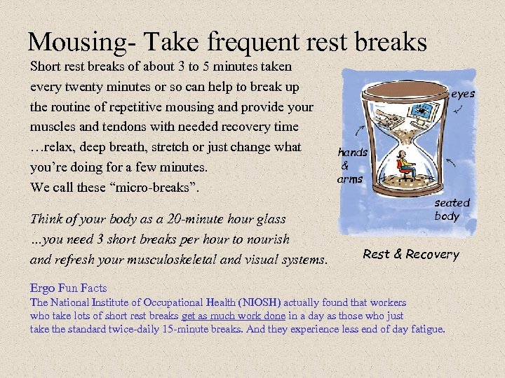 Mousing- Take frequent rest breaks Short rest breaks of about 3 to 5 minutes