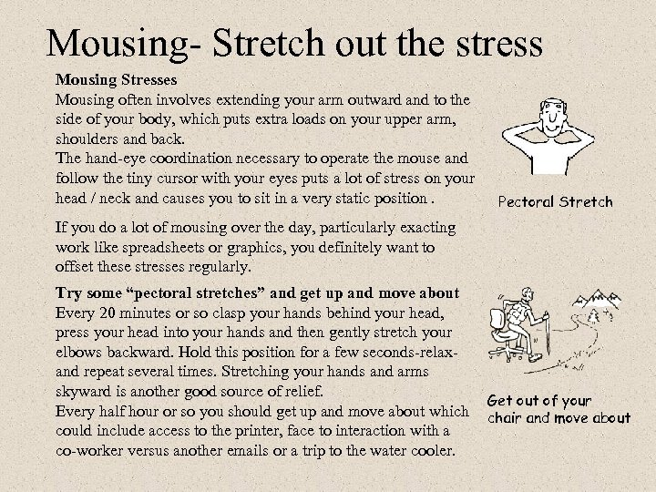 Mousing- Stretch out the stress Mousing Stresses Mousing often involves extending your arm outward