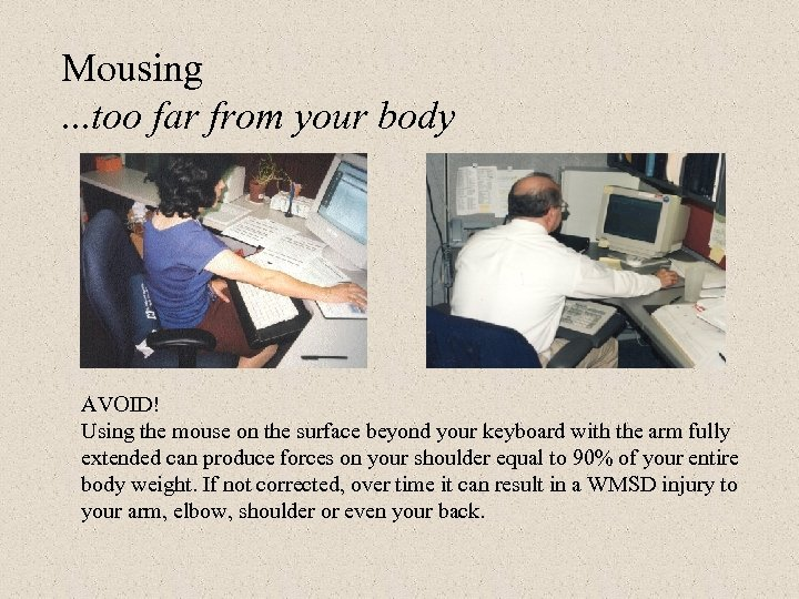 Mousing. . . too far from your body AVOID! Using the mouse on the