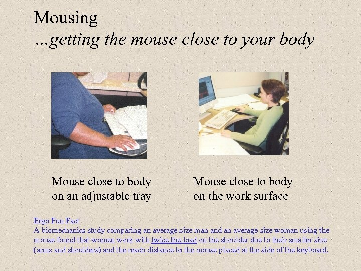 Mousing …getting the mouse close to your body Mouse close to body on an