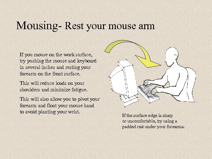 Mousing- Rest your mouse arm If you mouse on the work surface, try pushing