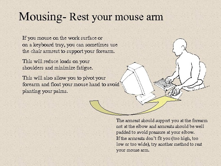 Mousing- Rest your mouse arm If you mouse on the work surface or on