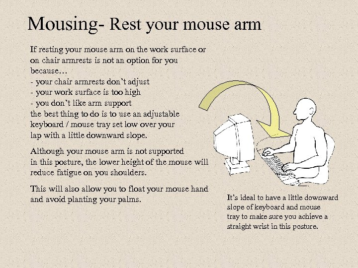 Mousing- Rest your mouse arm If resting your mouse arm on the work surface