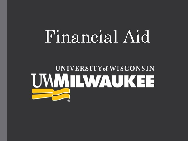 Uwm Financial Aid >> Financial Aid Visit Us At Financialaid Uwm