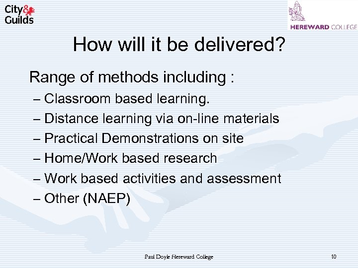 How will it be delivered? Range of methods including : – Classroom based learning.