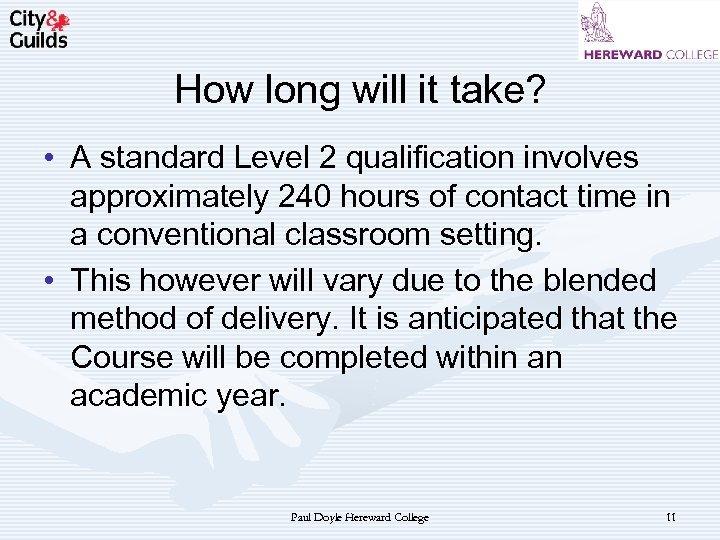 How long will it take? • A standard Level 2 qualification involves approximately 240