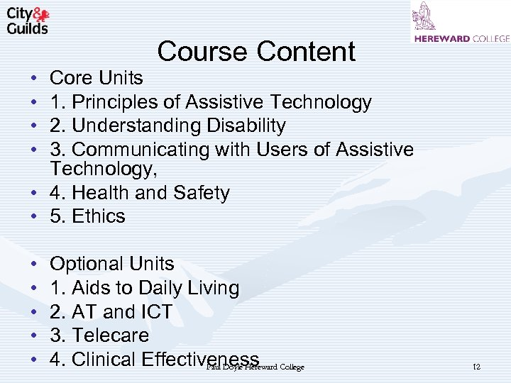 • • Course Content Core Units 1. Principles of Assistive Technology 2. Understanding