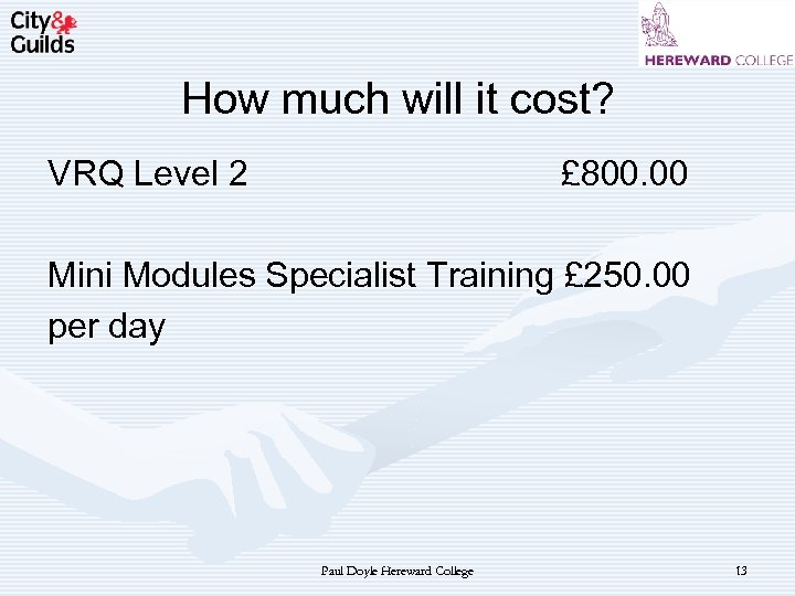 How much will it cost? VRQ Level 2 £ 800. 00 Mini Modules Specialist