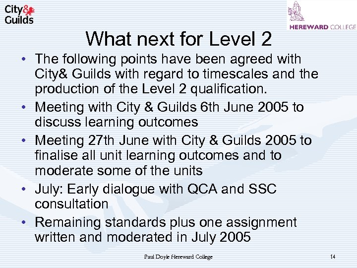 What next for Level 2 • The following points have been agreed with City&