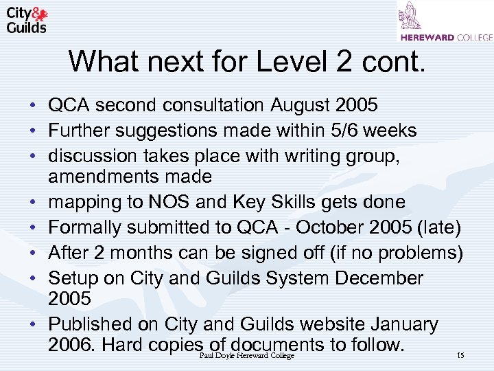What next for Level 2 cont. • QCA second consultation August 2005 • Further