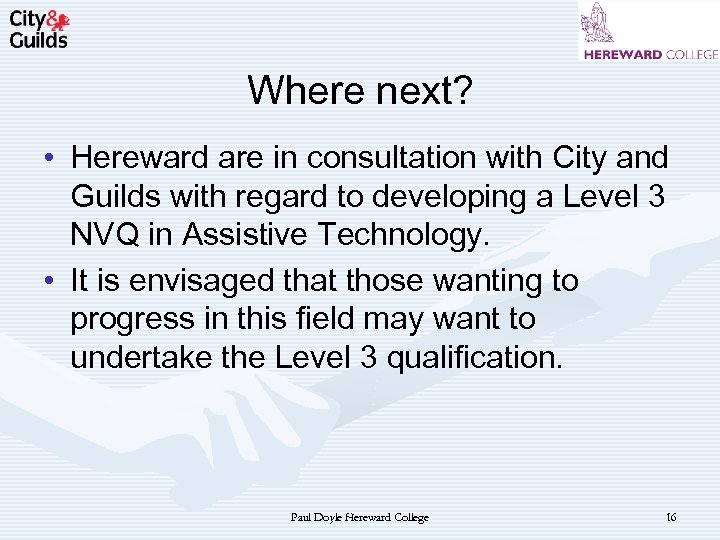 Where next? • Hereward are in consultation with City and Guilds with regard to