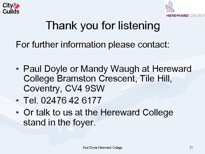 Thank you for listening For further information please contact: • Paul Doyle or Mandy