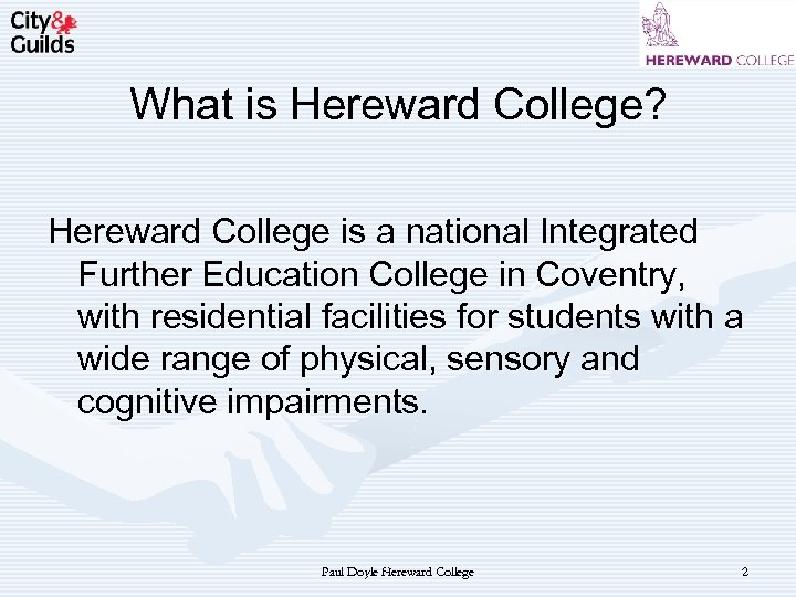 What is Hereward College? Hereward College is a national Integrated Further Education College in