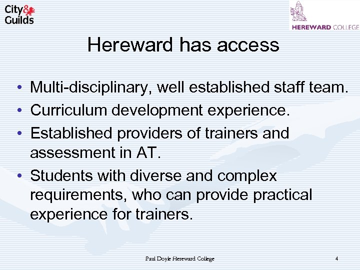 Hereward has access • • • Multi-disciplinary, well established staff team. Curriculum development experience.