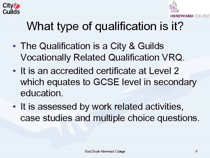 What type of qualification is it? • The Qualification is a City & Guilds