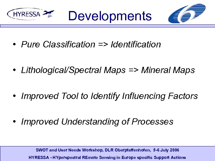 Developments • Pure Classification => Identification • Lithological/Spectral Maps => Mineral Maps • Improved