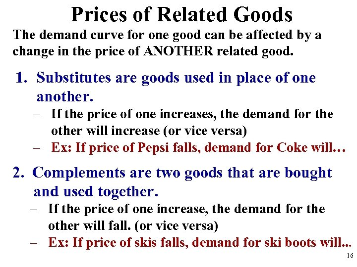 Prices of Related Goods The demand curve for one good can be affected by