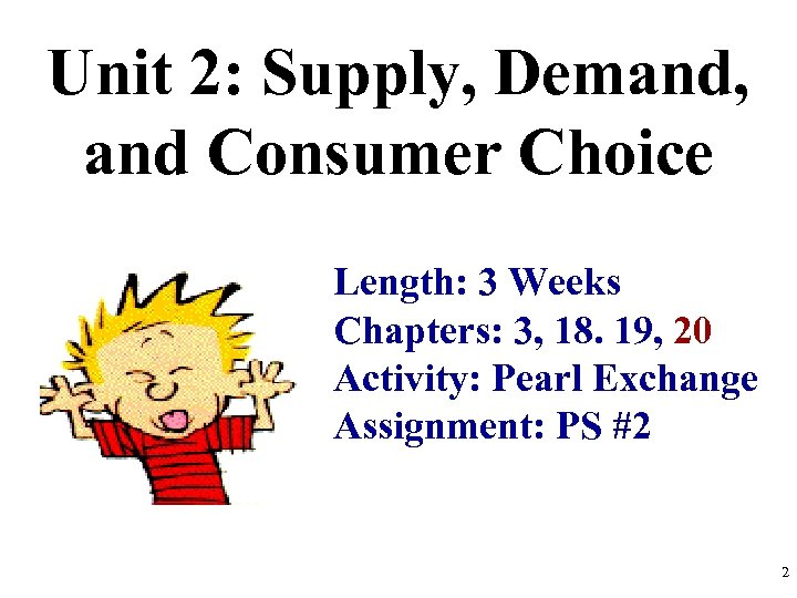 Unit 2: Supply, Demand, and Consumer Choice Length: 3 Weeks Chapters: 3, 18. 19,
