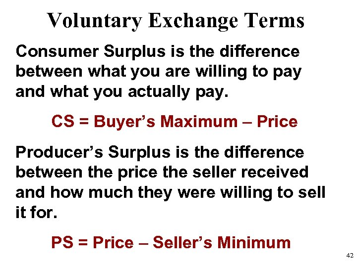 Voluntary Exchange Terms Consumer Surplus is the difference between what you are willing to