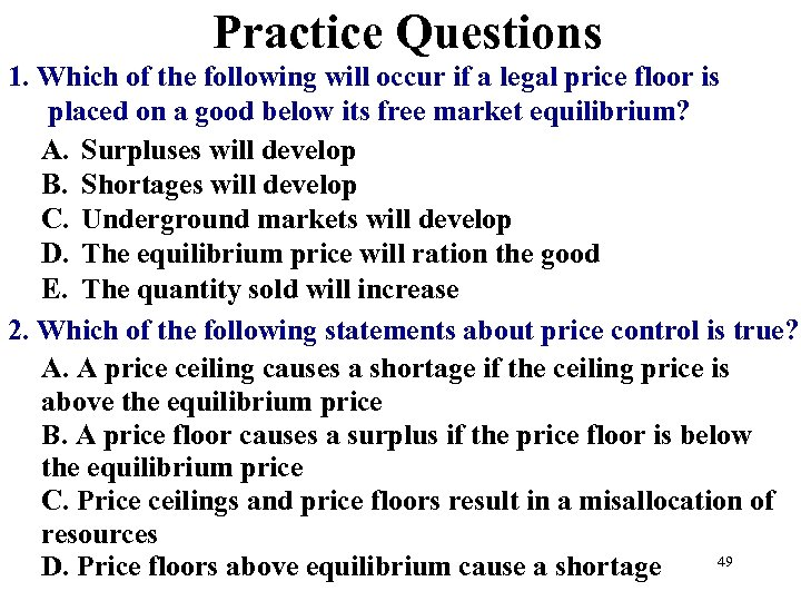 Practice Questions 1. Which of the following will occur if a legal price floor