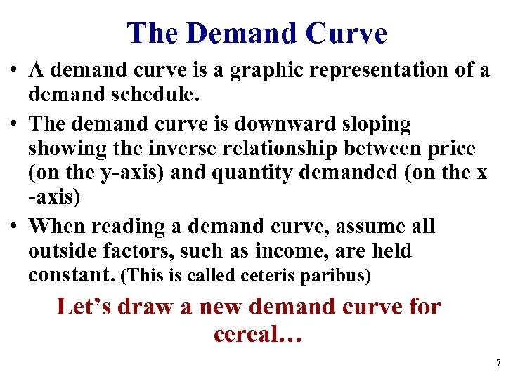 The Demand Curve • A demand curve is a graphic representation of a demand