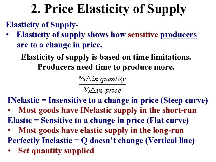 2. Price Elasticity of Supply • Elasticity of supply shows how sensitive producers are