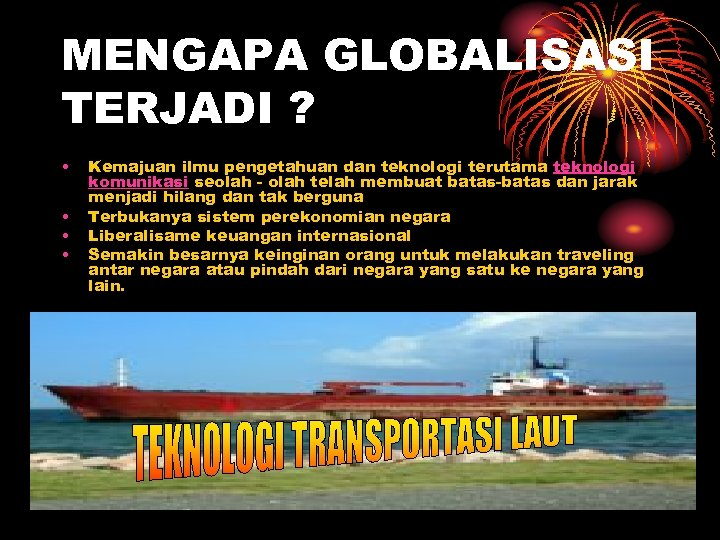 MENGAPA GLOBALISASI TERJADI ? • • Kemajuan ilmu pengetahuan dan teknologi terutama teknologi komunikasi