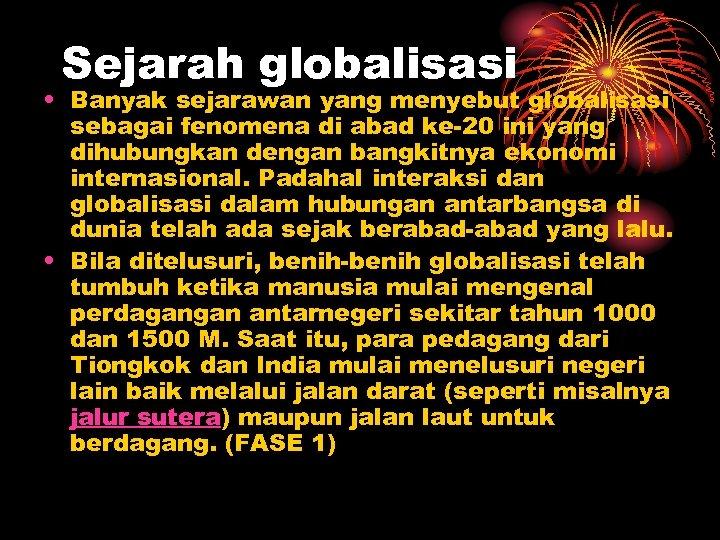 Sejarah globalisasi • Banyak sejarawan yang menyebut globalisasi sebagai fenomena di abad ke-20 ini