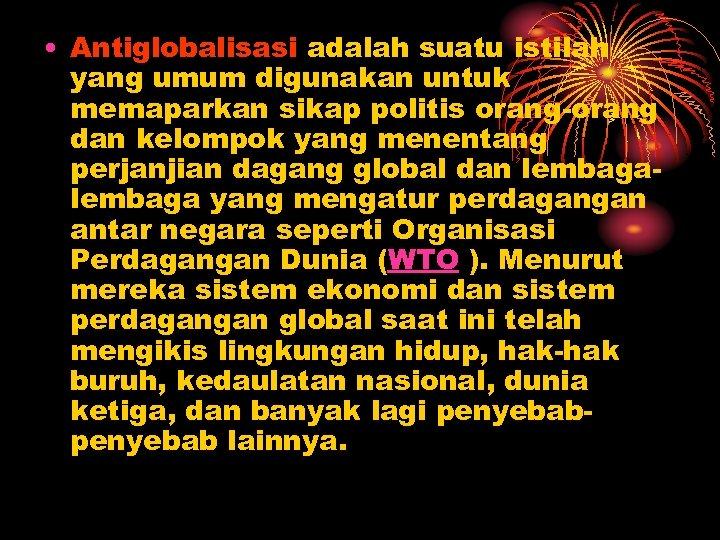 • Antiglobalisasi adalah suatu istilah yang umum digunakan untuk memaparkan sikap politis orang-orang
