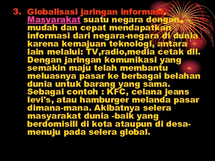 3. Globalisasi jaringan informasi. Masyarakat suatu negara dengan mudah dan cepat mendapatkan informasi dari