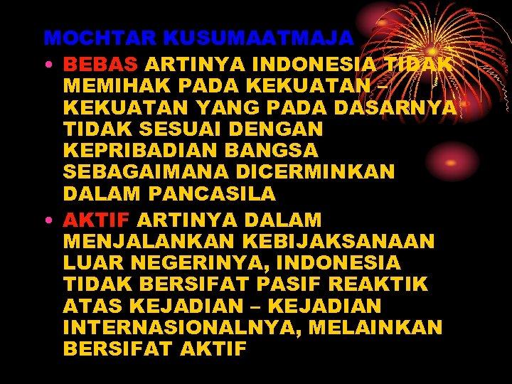 MOCHTAR KUSUMAATMAJA • BEBAS ARTINYA INDONESIA TIDAK MEMIHAK PADA KEKUATAN – KEKUATAN YANG PADA