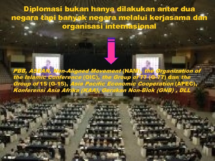 Diplomasi bukan hanya dilakukan antar dua negara tapi banyak negara melalui kerjasama dan organisasi