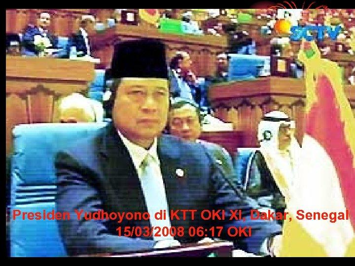 Presiden Yudhoyono di KTT OKI XI, Dakar, Senegal 15/03/2008 06: 17 OKI