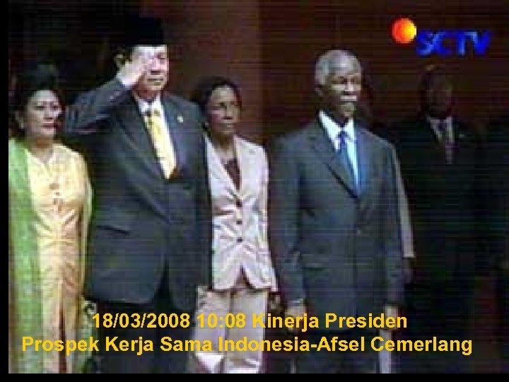18/03/2008 10: 08 Kinerja Presiden Prospek Kerja Sama Indonesia-Afsel Cemerlang